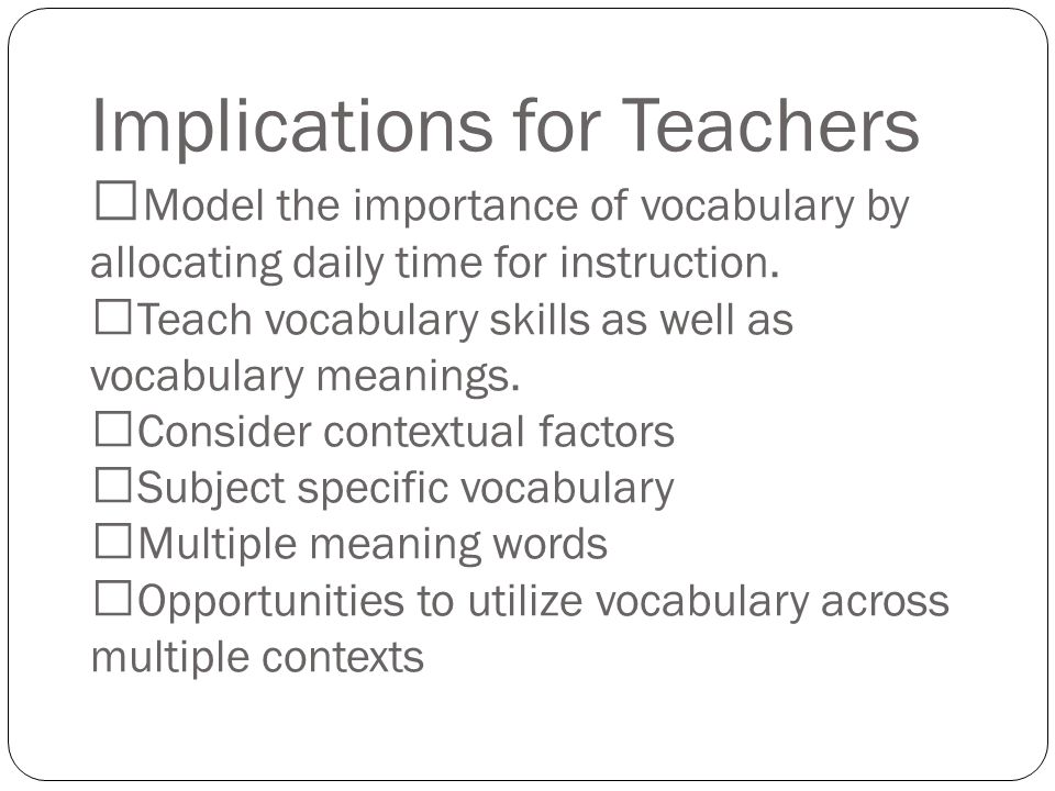 Implications for Teachers Model the importance of vocabulary by allocating daily time for instruction.