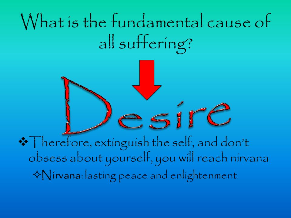 What is the fundamental cause of all suffering