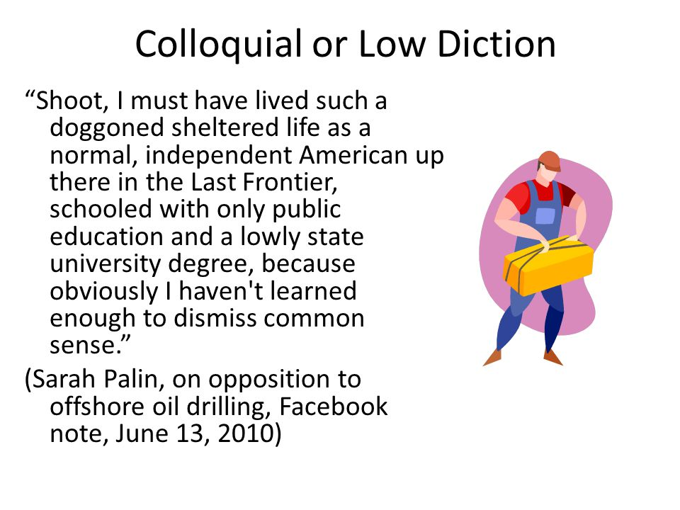 Colloquial or Low Diction