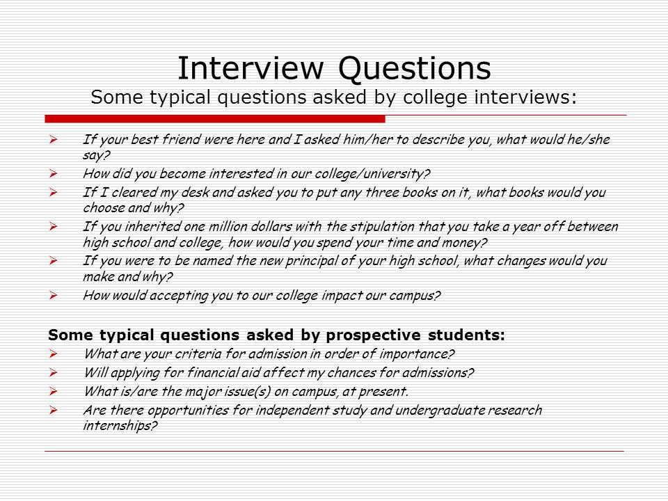 Interview Questions Some typical questions asked by college interviews:
