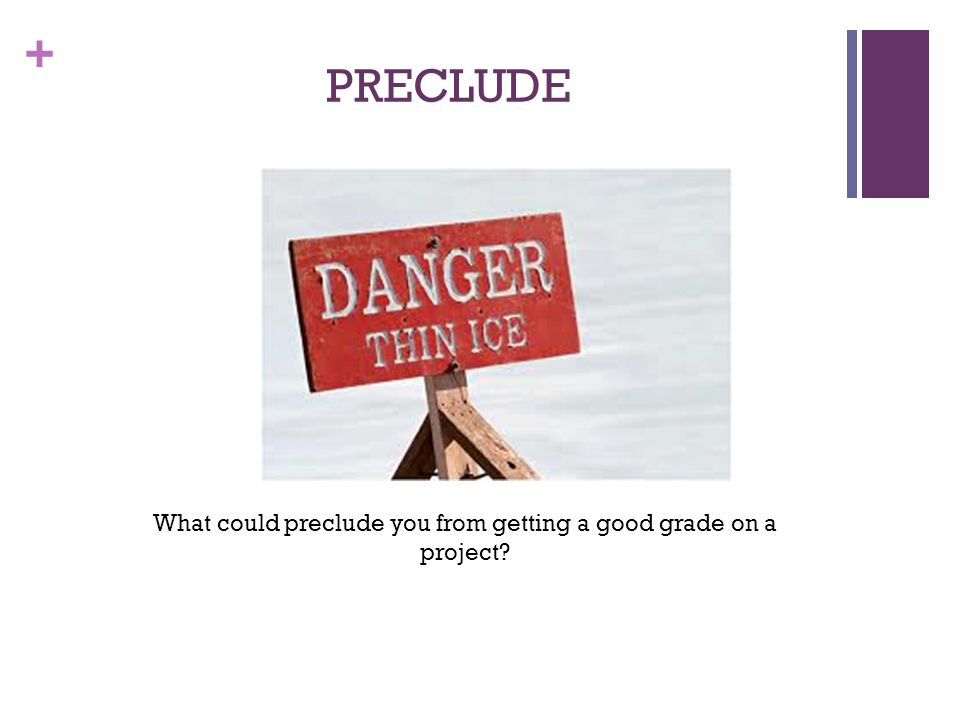 What could preclude you from getting a good grade on a project