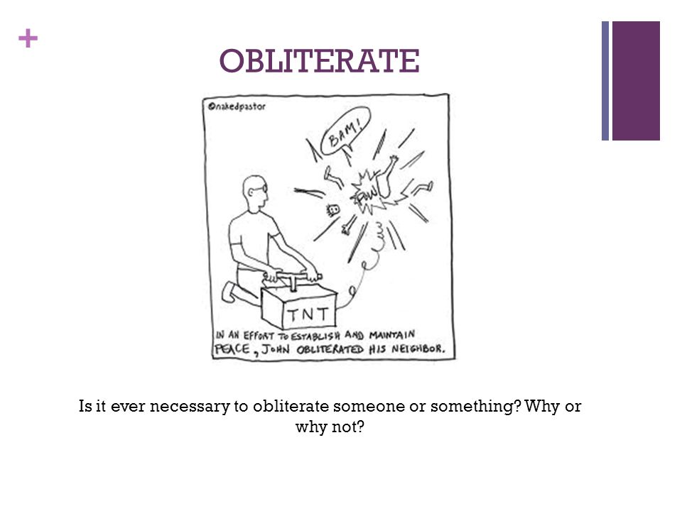 OBLITERATE Is it ever necessary to obliterate someone or something Why or why not