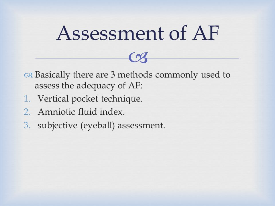 Assessment of AF Basically there are 3 methods commonly used to assess the adequacy of AF: Vertical pocket technique.