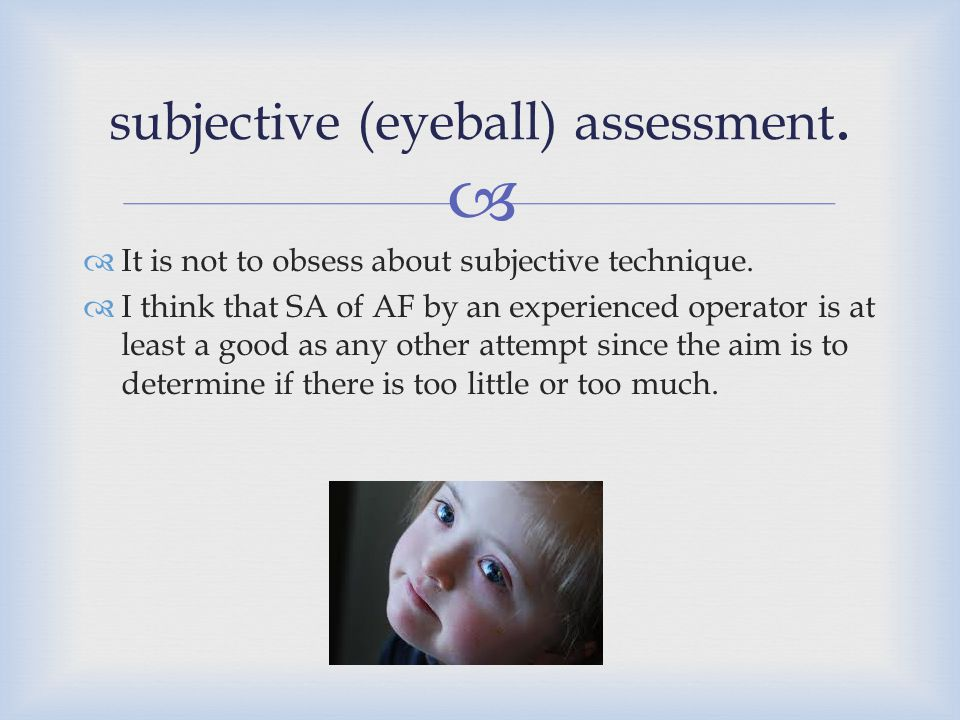 subjective (eyeball) assessment.