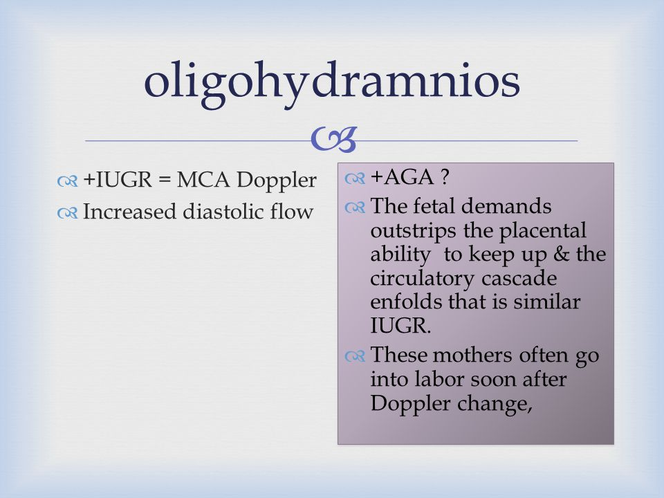 oligohydramnios +IUGR = MCA Doppler Increased diastolic flow +AGA