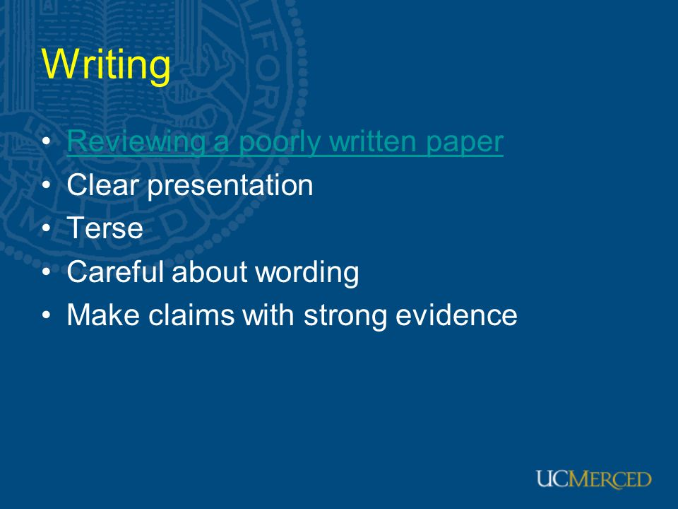 Writing Reviewing a poorly written paper Clear presentation Terse