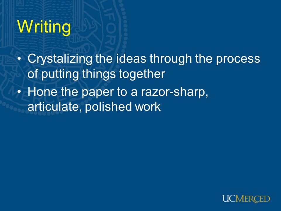 Writing Crystalizing the ideas through the process of putting things together.