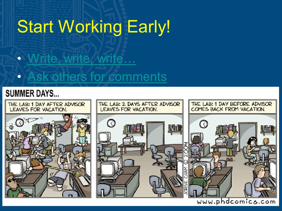 Start Working Early! Write, write, write… Ask others for comments