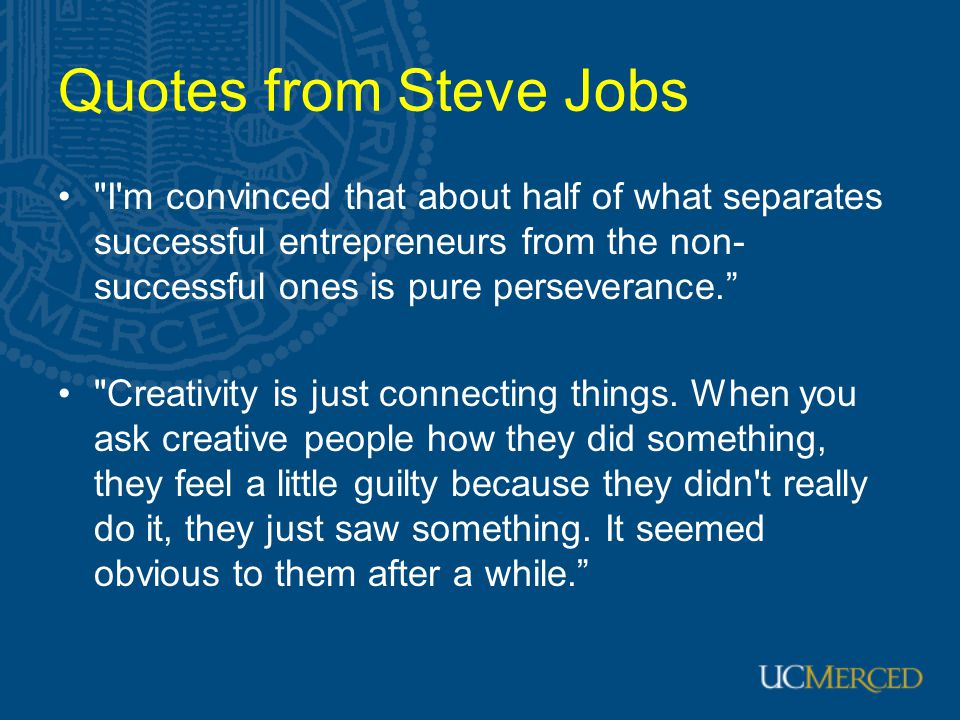 Quotes from Steve Jobs I m convinced that about half of what separates successful entrepreneurs from the non-successful ones is pure perseverance.