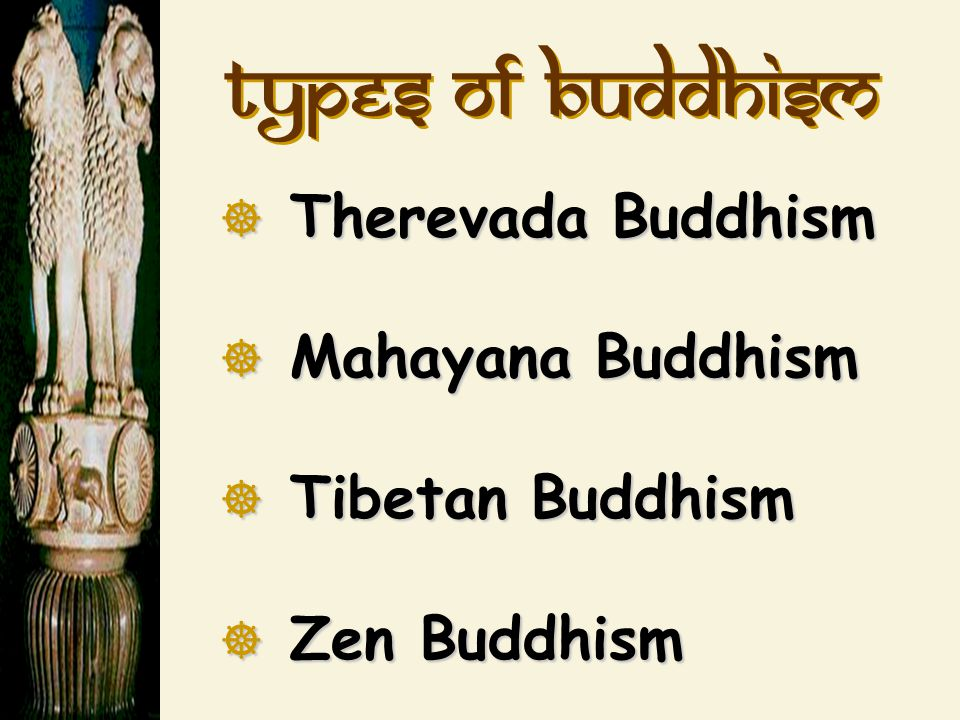Types of Buddhism Therevada Buddhism Mahayana Buddhism