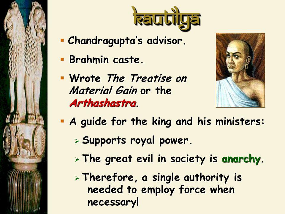 Kautilya Chandragupta's advisor. Brahmin caste.