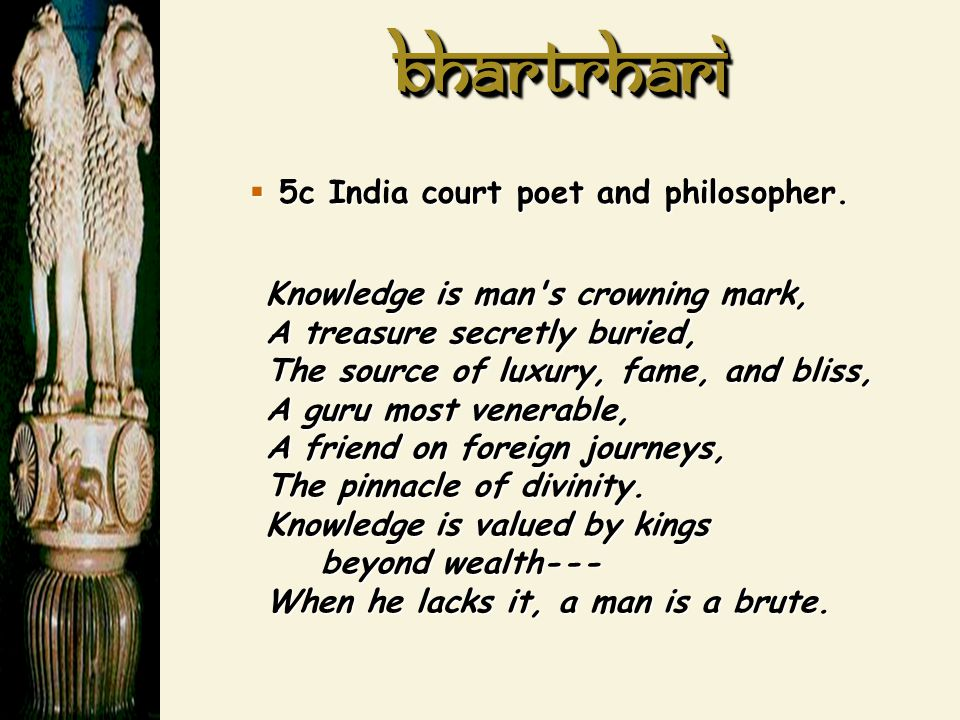 Bhartrhari 5c India court poet and philosopher.