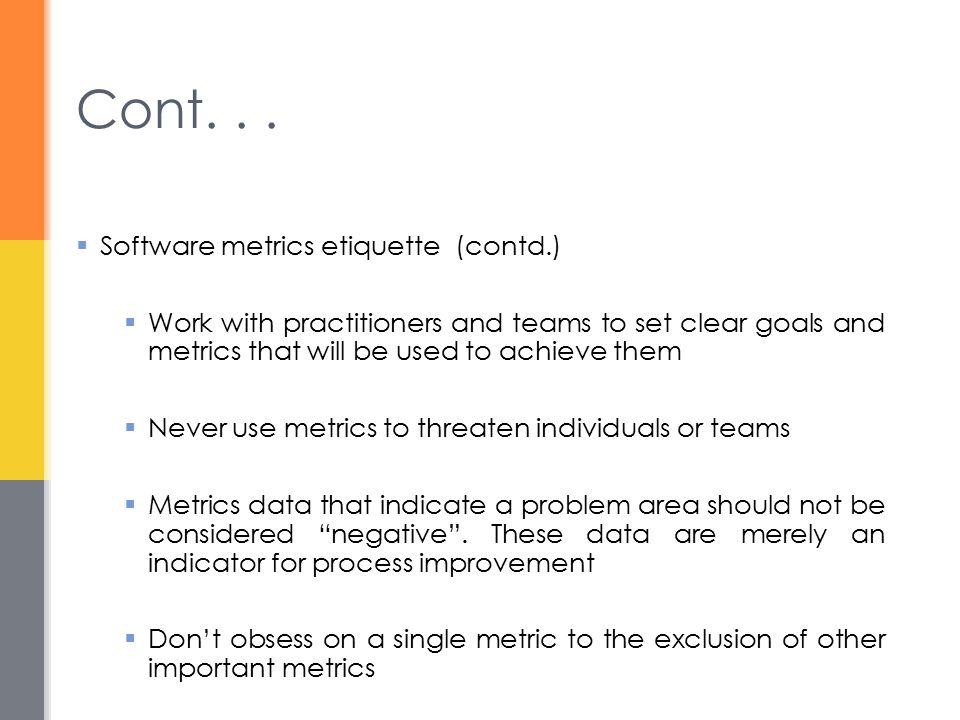 Cont. . . Software metrics etiquette (contd.)