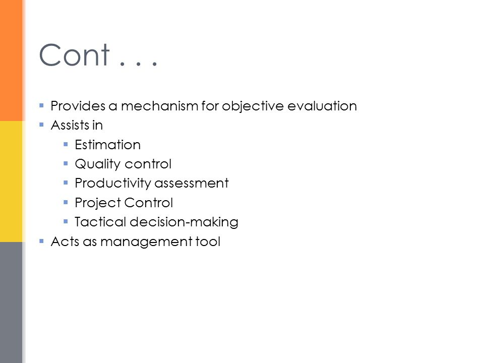 Cont . . . Provides a mechanism for objective evaluation Assists in