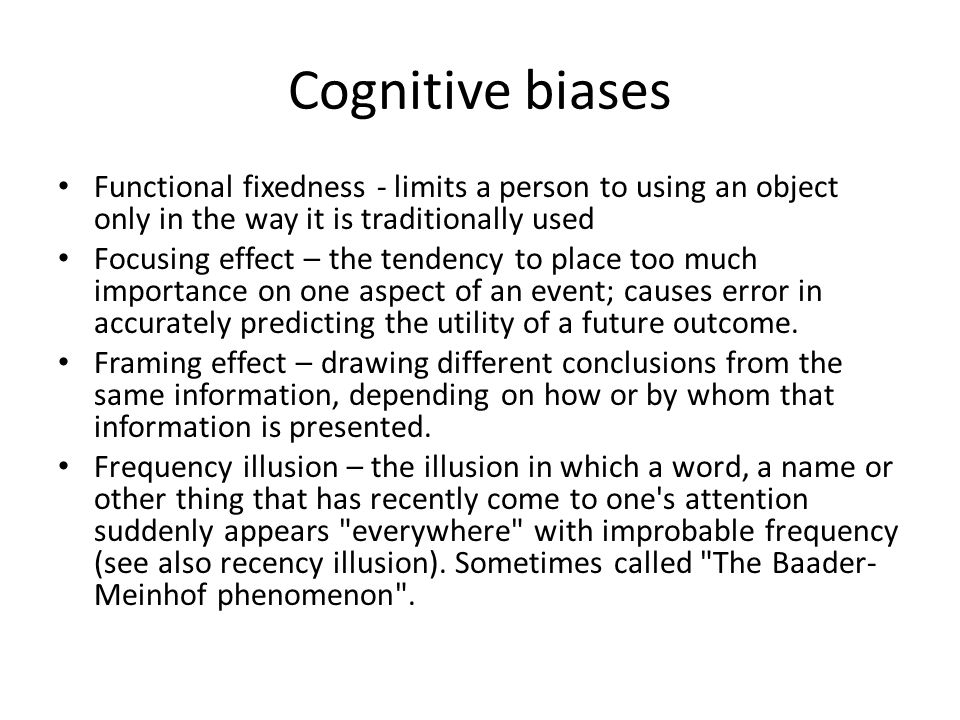 Cognitive biases Functional fixedness - limits a person to using an object only in the way it is traditionally used.
