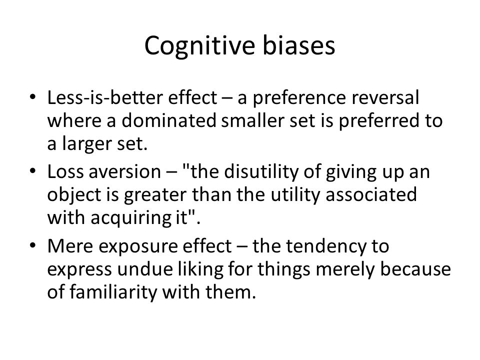 Cognitive biases Less-is-better effect – a preference reversal where a dominated smaller set is preferred to a larger set.