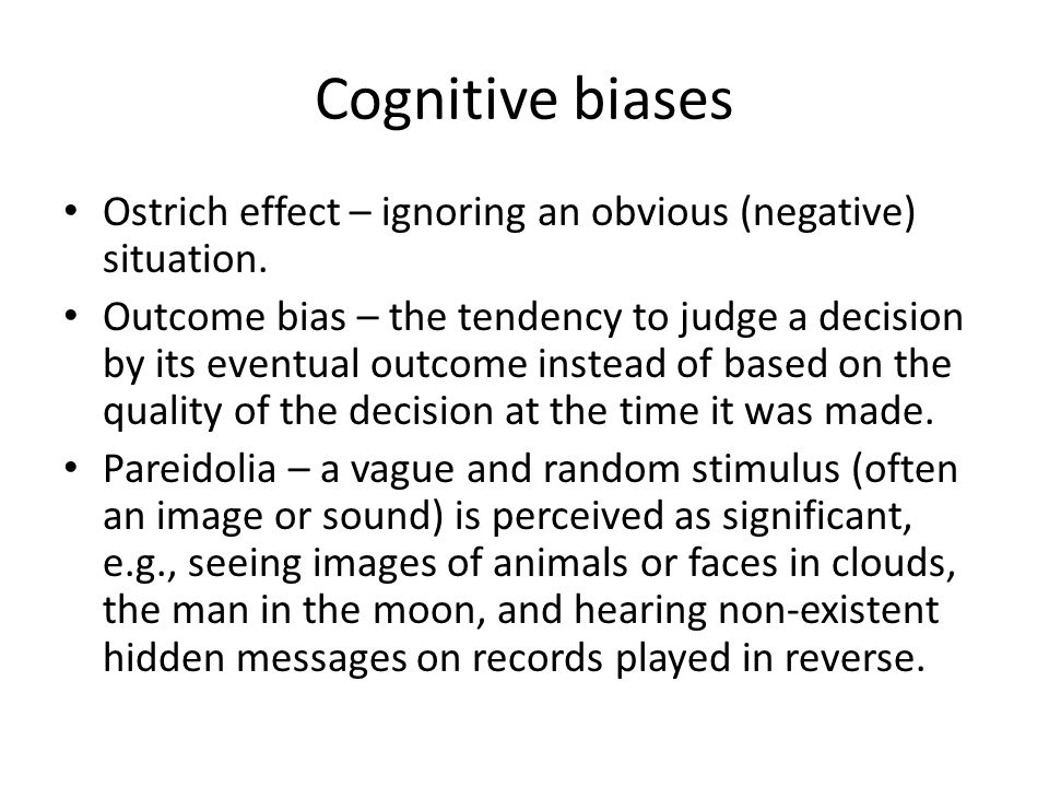 Cognitive biases Ostrich effect – ignoring an obvious (negative) situation.