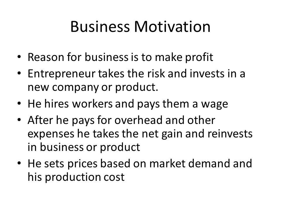 Business Motivation Reason for business is to make profit