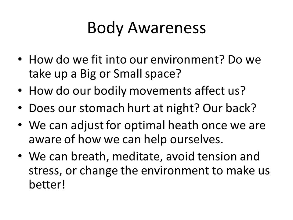 Body Awareness How do we fit into our environment Do we take up a Big or Small space How do our bodily movements affect us