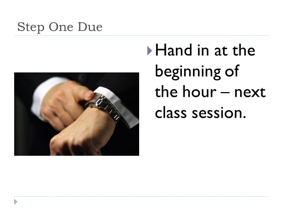 Hand in at the beginning of the hour – next class session.