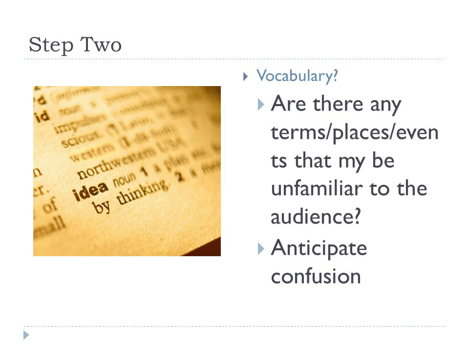 Step Two Vocabulary. Are there any terms/places/even ts that my be unfamiliar to the audience.