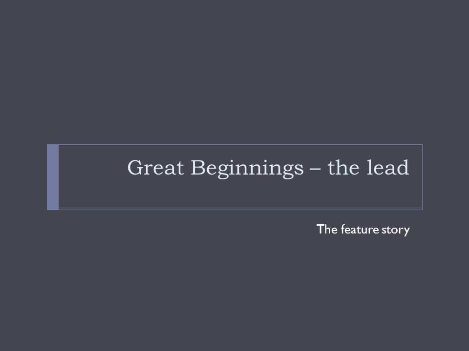 Great Beginnings – the lead