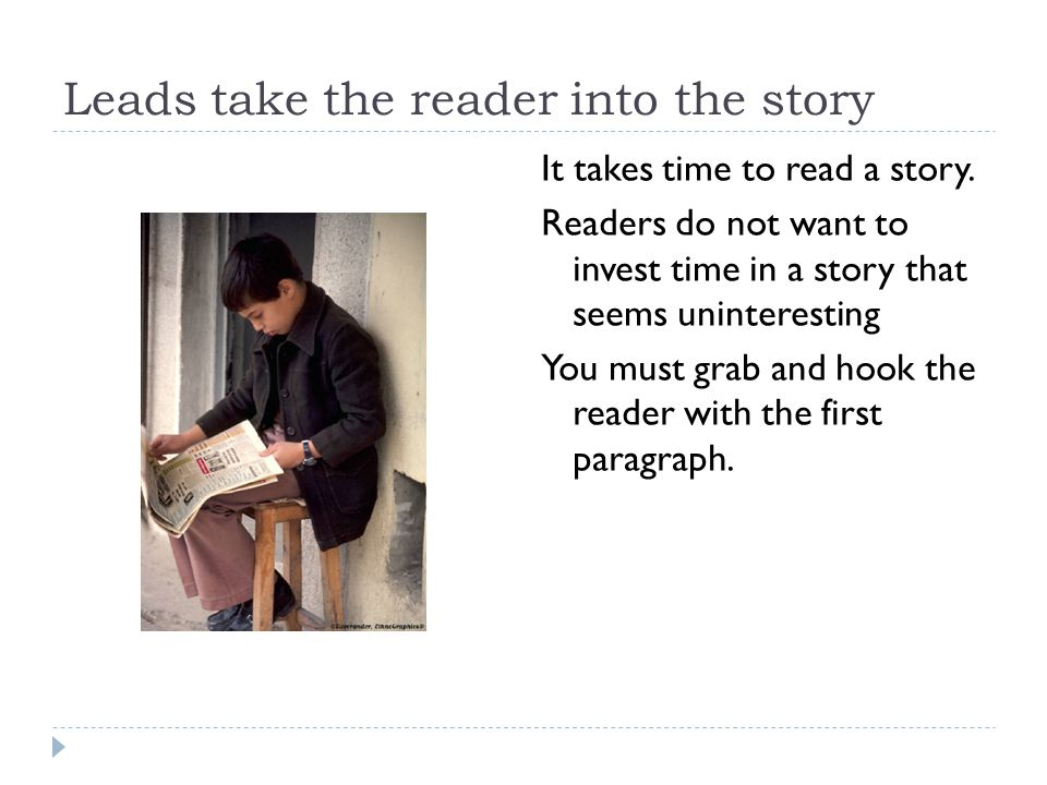 Leads take the reader into the story