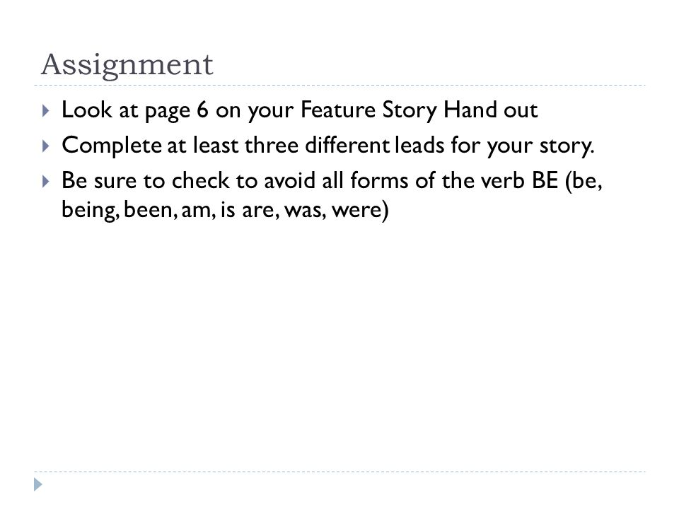 Assignment Look at page 6 on your Feature Story Hand out