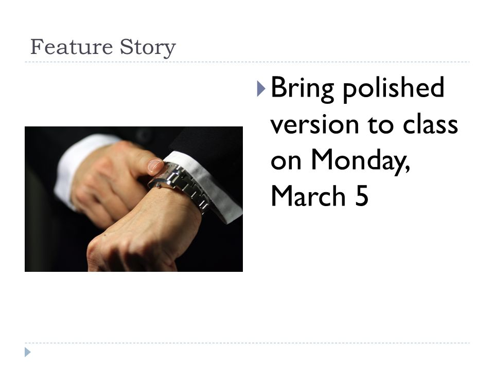 Bring polished version to class on Monday, March 5