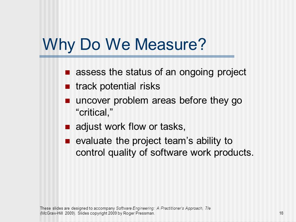 Why Do We Measure assess the status of an ongoing project