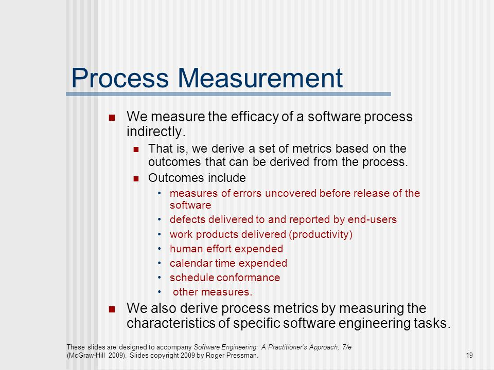 Process Measurement We measure the efficacy of a software process indirectly.