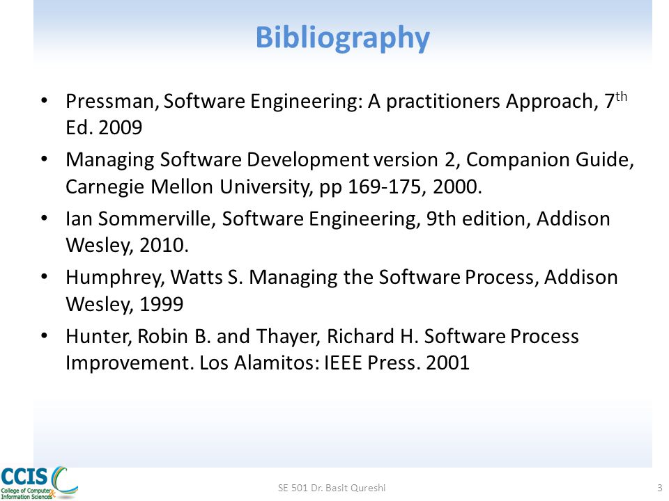 Bibliography Pressman, Software Engineering: A practitioners Approach, 7th Ed. 2009.