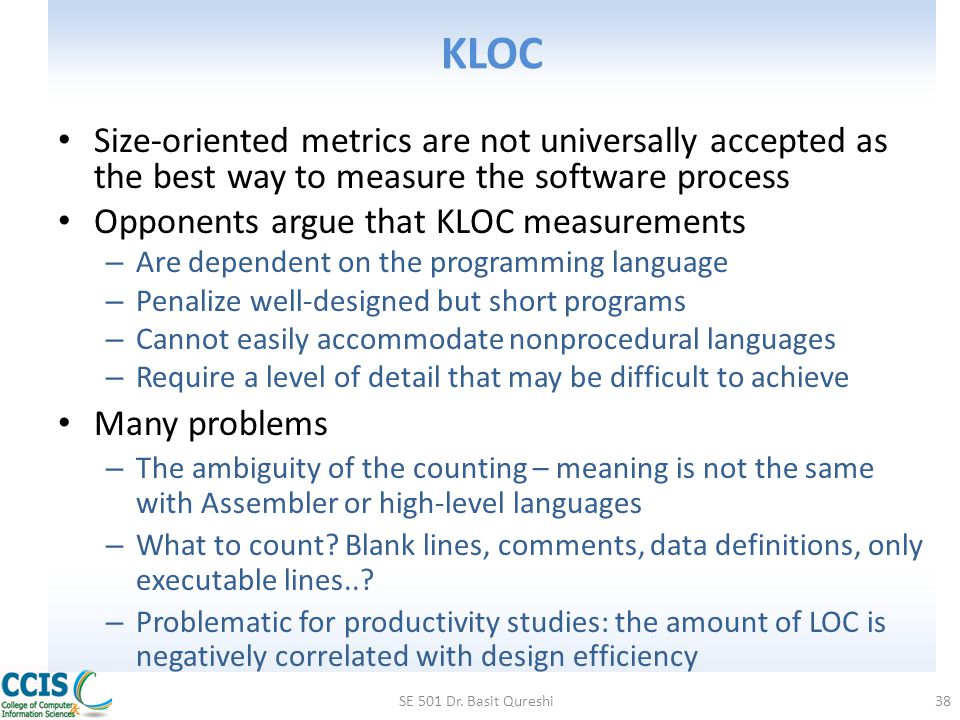 KLOC Size-oriented metrics are not universally accepted as the best way to measure the software process.