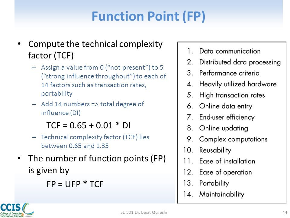 Function Point (FP) Compute the technical complexity factor (TCF)