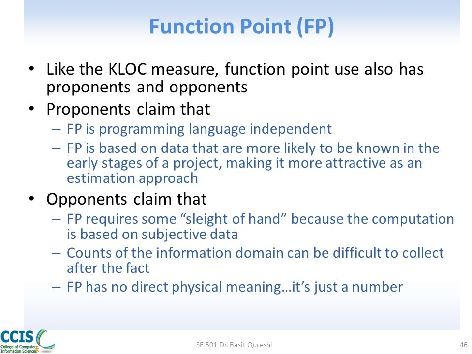 Function Point (FP) Like the KLOC measure, function point use also has proponents and opponents. Proponents claim that.