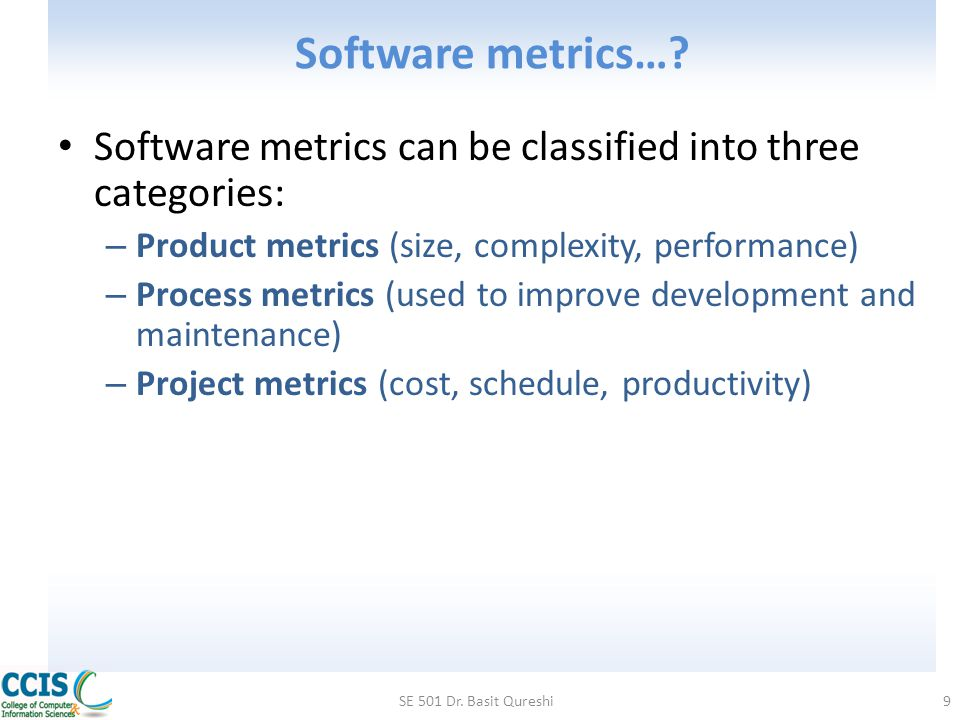 Software metrics… Software metrics can be classified into three categories: Product metrics (size, complexity, performance)