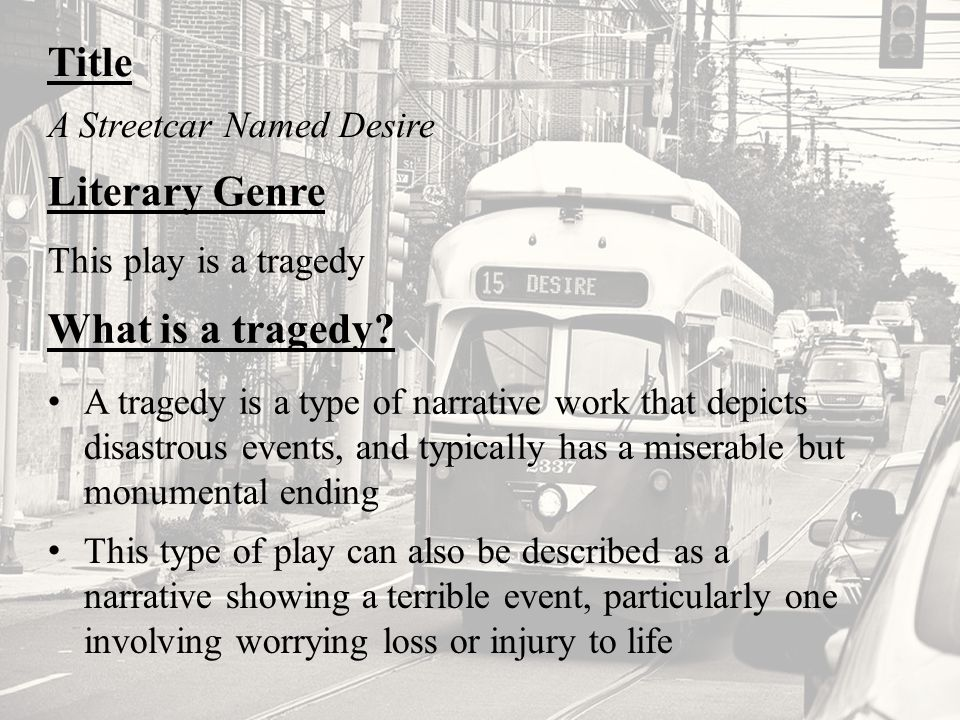 Title Literary Genre What is a tragedy A Streetcar Named Desire
