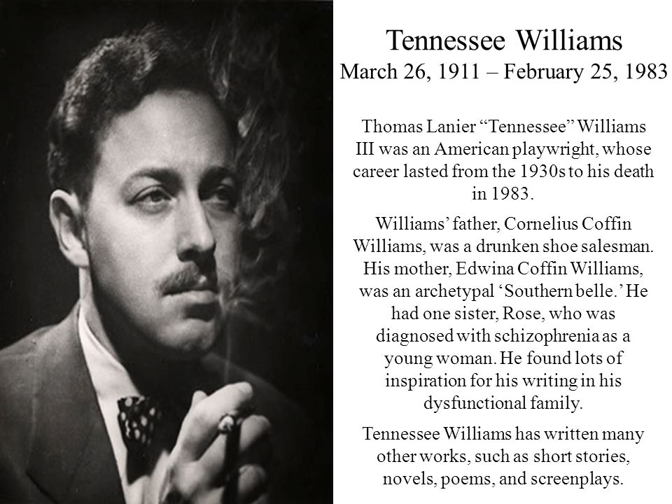 Tennessee Williams March 26, 1911 – February 25, 1983