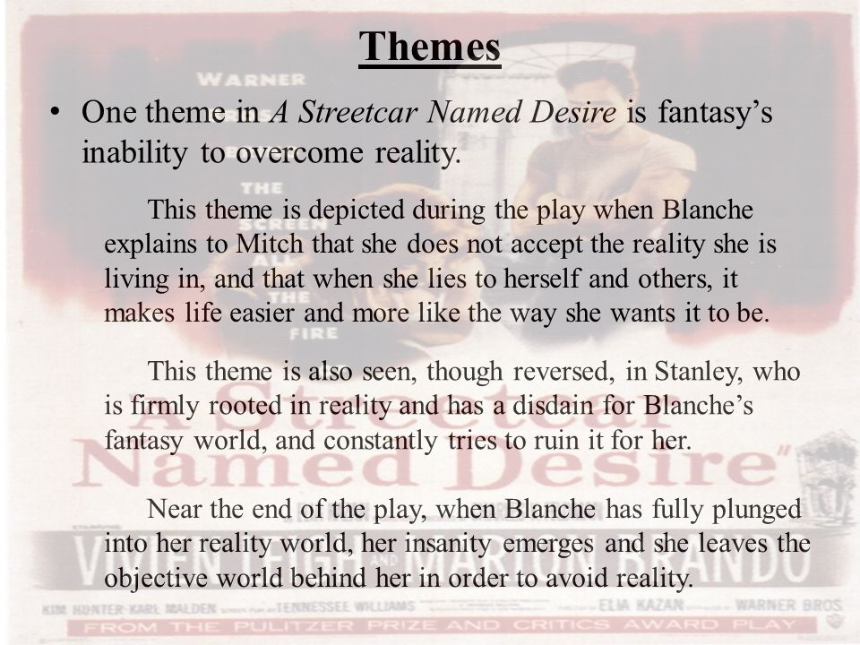 Themes One theme in A Streetcar Named Desire is fantasy's inability to overcome reality.