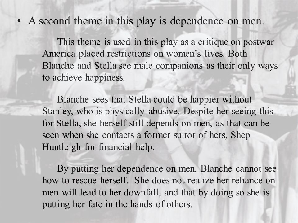 A second theme in this play is dependence on men.