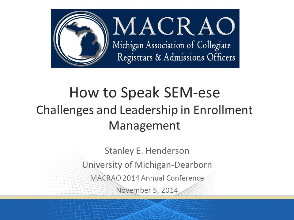 How to Speak SEM-ese Challenges and Leadership in Enrollment Management