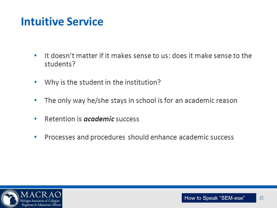 Intuitive Service It doesn't matter if it makes sense to us: does it make sense to the students Why is the student in the institution