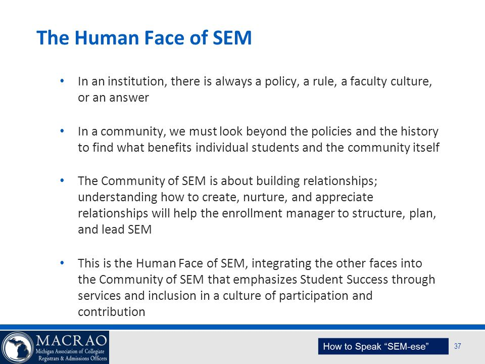 The Human Face of SEM In an institution, there is always a policy, a rule, a faculty culture, or an answer.