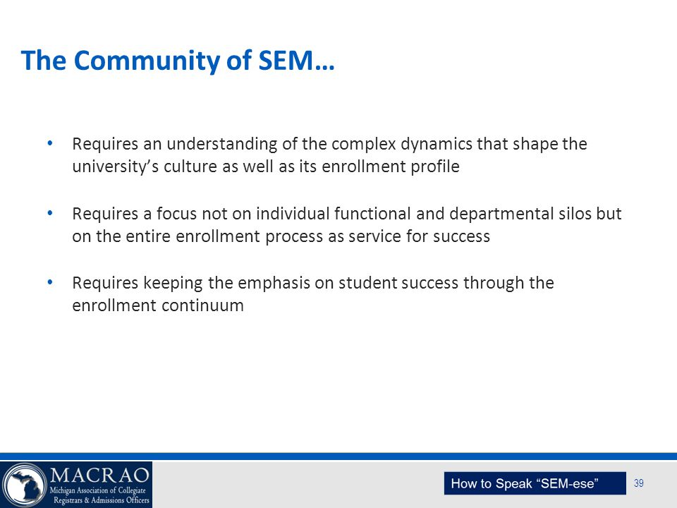 The Community of SEM… Requires an understanding of the complex dynamics that shape the university's culture as well as its enrollment profile.