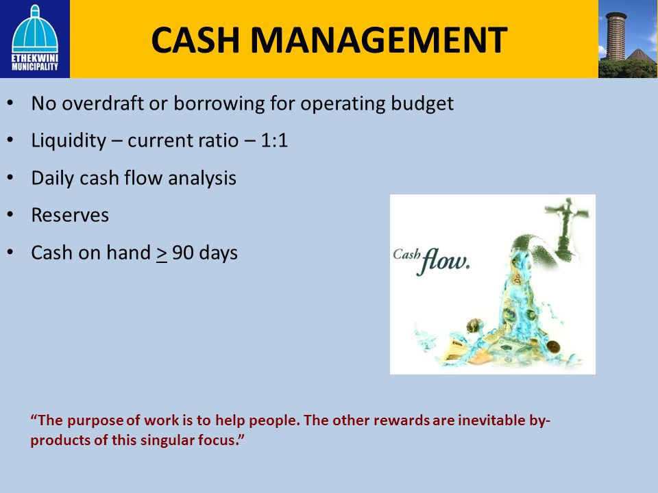 CASH MANAGEMENT No overdraft or borrowing for operating budget