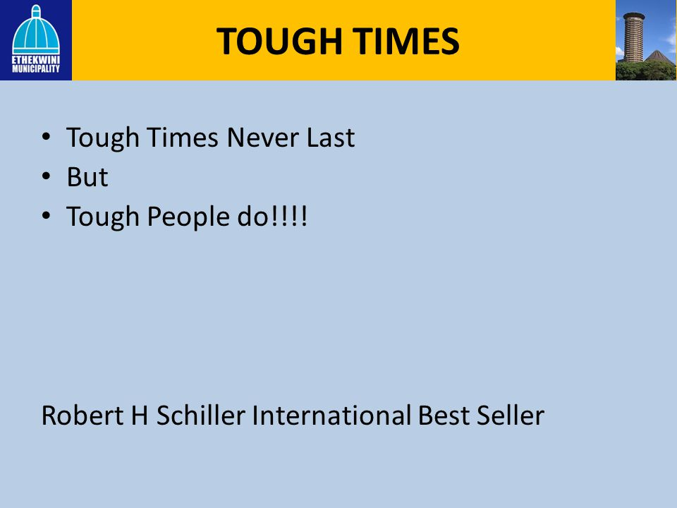 TOUGH TIMES Tough Times Never Last But Tough People do!!!!
