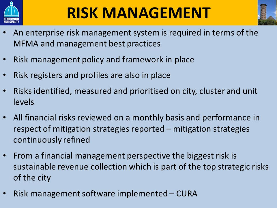 RISK MANAGEMENT An enterprise risk management system is required in terms of the MFMA and management best practices.
