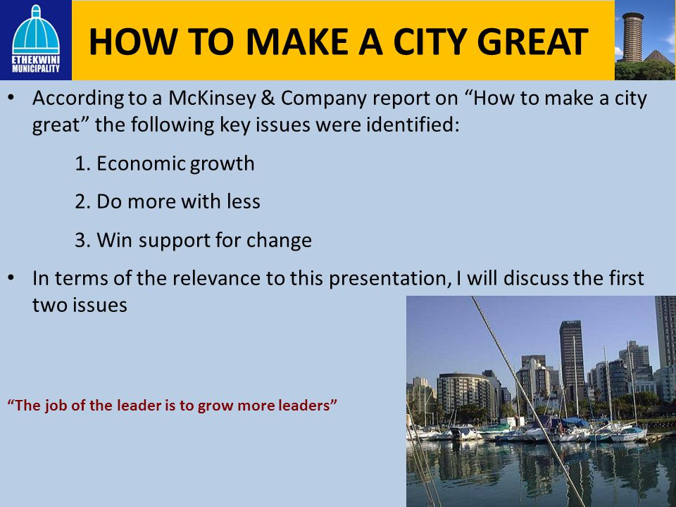 HOW TO MAKE A CITY GREAT According to a McKinsey & Company report on How to make a city great the following key issues were identified:
