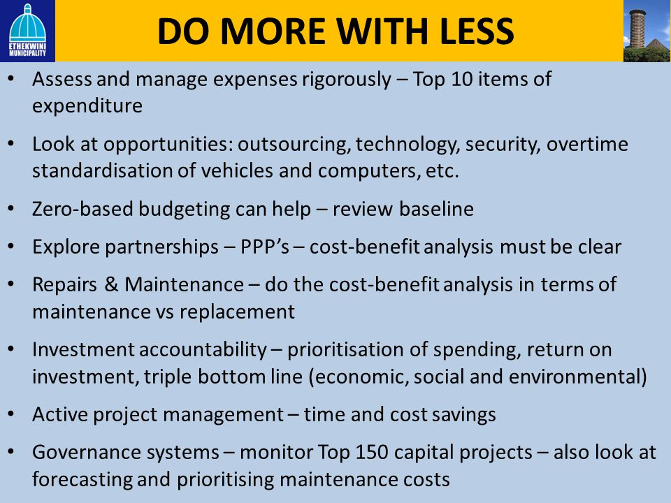 DO MORE WITH LESS Assess and manage expenses rigorously – Top 10 items of expenditure.