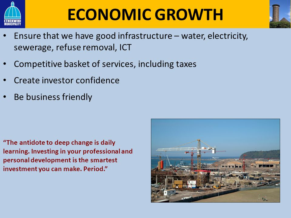 ECONOMIC GROWTH Ensure that we have good infrastructure – water, electricity, sewerage, refuse removal, ICT.